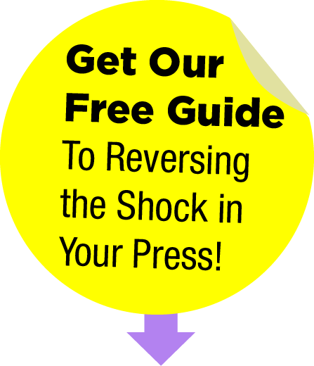 Get Our Free Guide To Reverse the Shock in Your Press!